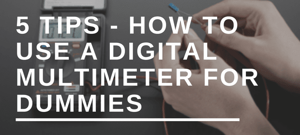 How to use a digital multimeter for dummies