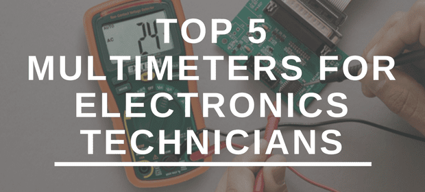 top 5 multimeters for electronics technicians