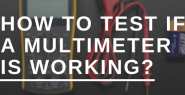 How To Test if A Multimeter Is Working