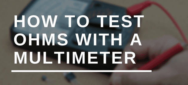 How to Test Ohms with a Multimeter