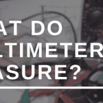 WHAT DO MULTIMETERS MEASURE?