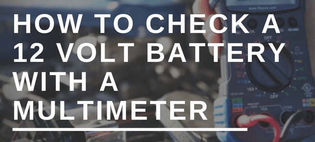 How To Check A 12 Volt Battery With A Multimeter
