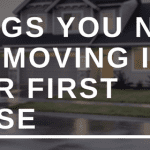 THINGS YOU NEED FOR MOVING INTO YOUR FIRST HOUSE