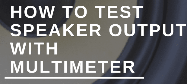 How to Test Speaker Output With Multimeter