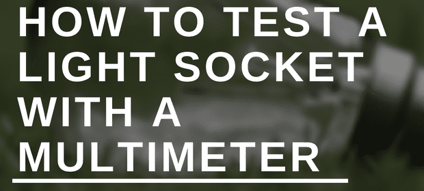 How to Test a Light Socket With a Multimeter