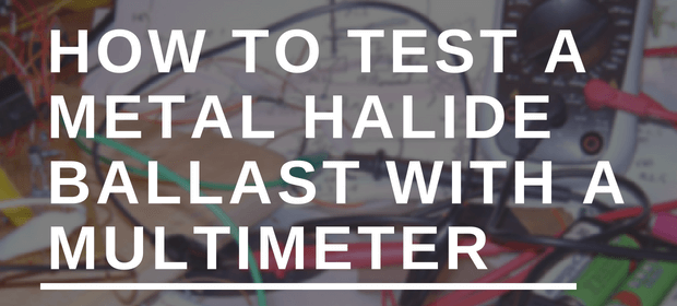 how to test a metal halide ballast with a multimeter housetechlab