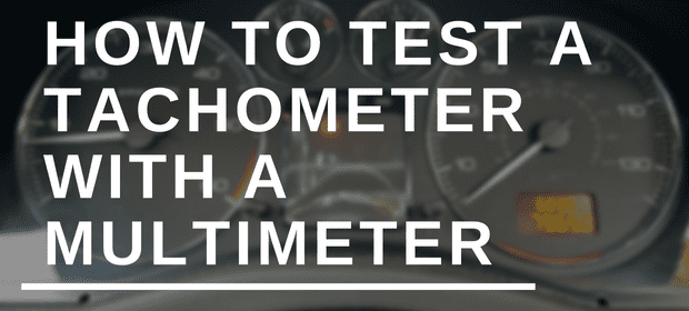 How to test a tachometer with a multimeter