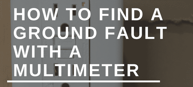 How To Find A Ground Fault With A Multimeter