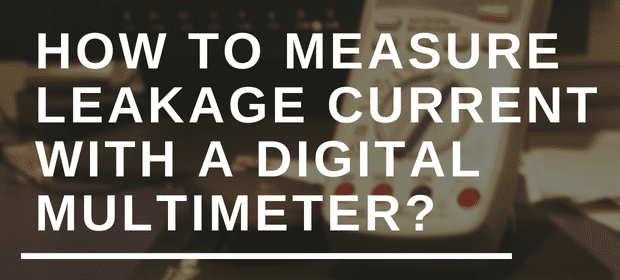 How to measure leakage current with a digital multimeter