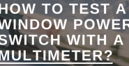 How to test a window power switch with a multimeter