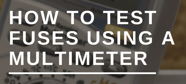 How to test fuses using a multimeter