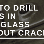 HOW TO DRILL HOLES IN PLEXIGLASS WITHOUT CRACKING