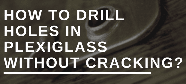 How To Drill Holes In Plexiglass Without Cracking Housetechlab