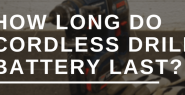 How Long Do Cordless Drill Battery Last