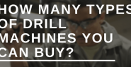 How many types of drill machines you can buy