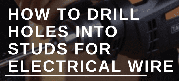 How to drill holes into studs for electrical wire