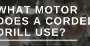 What motor does a corded drill use