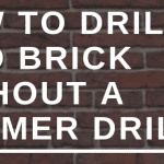 HOW TO DRILL INTO BRICK WITHOUT A HAMMER DRILL