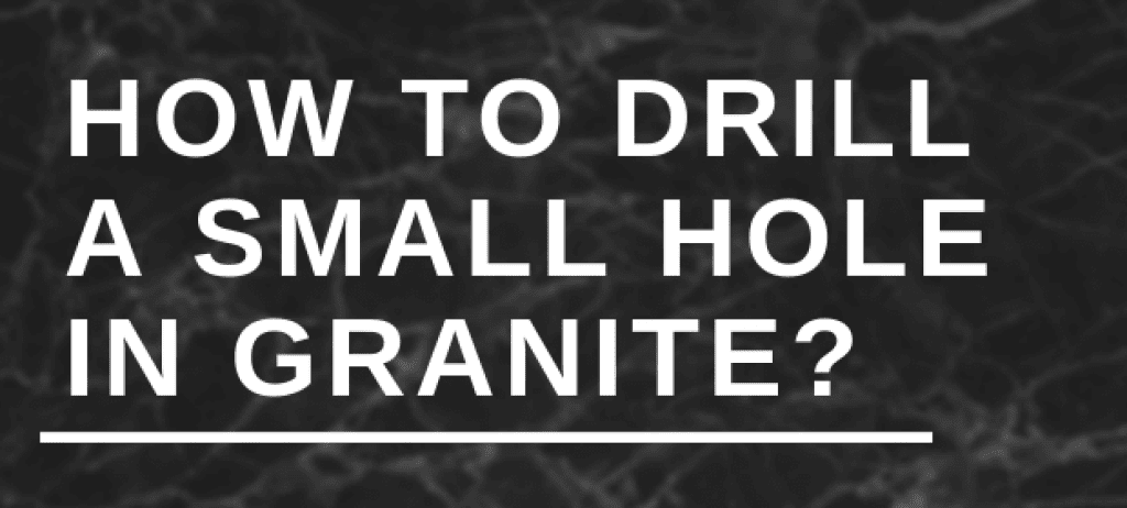How to drill a small hole in granite