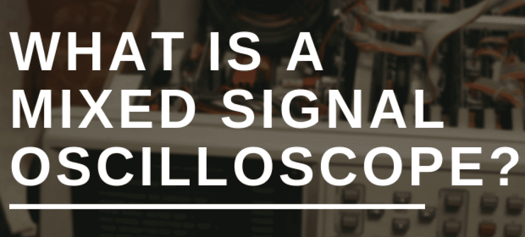 WHAT IS A MIXED SIGNAL OSCILLOSCOPE
