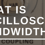 WHAT IS OSCILLOSCOPE BANDWIDTH