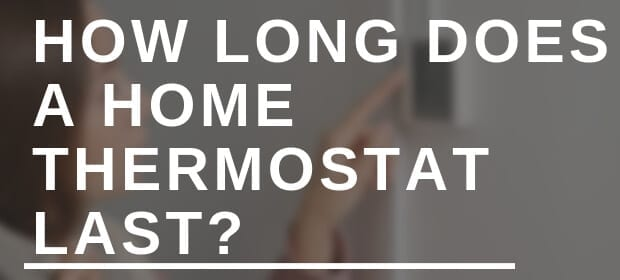 HOW LONG DOES A HOME THERMOSTAT LAST