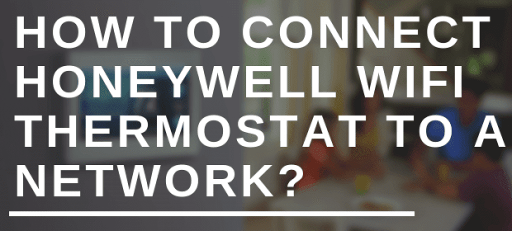 HOW TO CONNECT HONEYWELL WIFI THERMOSTAT TO A NETWORK