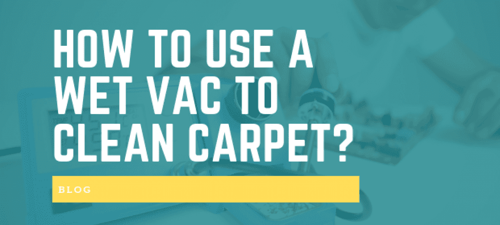 HOW TO USE A WET VAC TO CLEAN CARPET