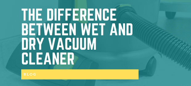 THE DIFFERENCE BETWEEN WET AND DRY VACUUM CLEANER