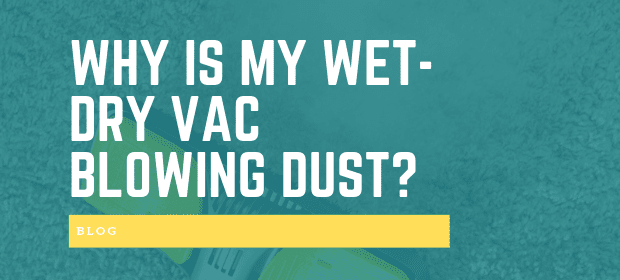 Why Is My Wet-Dry Vac Blowing Dust