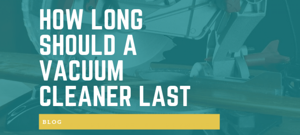 How Long Should a Vacuum Cleaner Last