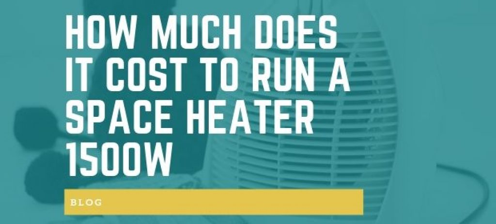 How much does it cost to run a space heater 1500w