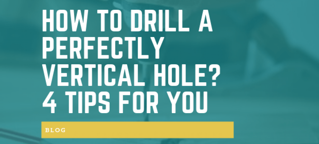 How to drill a perfectly vertical hole