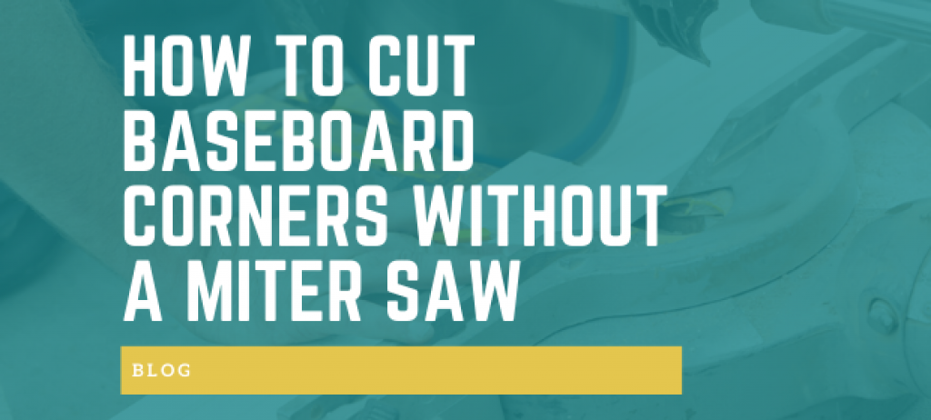 How to Cut Baseboard Corners without A Miter Saw