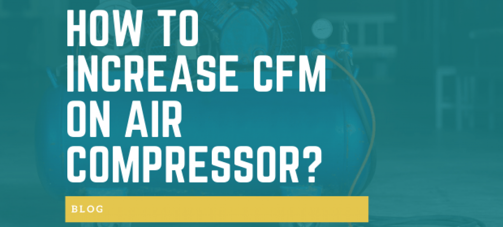 How to Increase CFM on Air Compressor